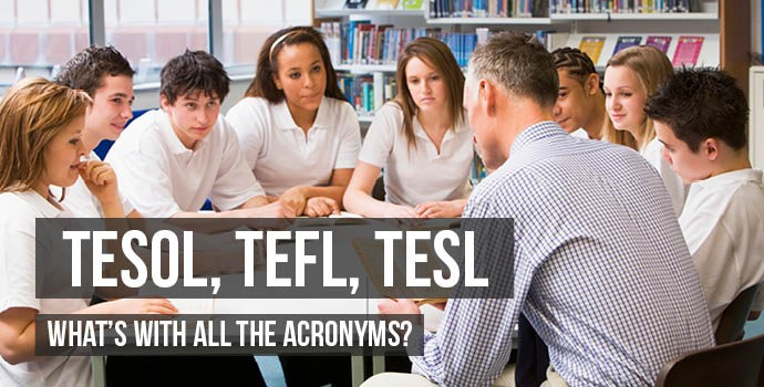TESOL, TEFL, TESL - What's With All the Acronyms