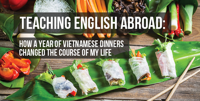 Teaching English Abroad: How a Year of Vietnamese Dinners Changed the Course of My Life - Oxford Seminars Blog