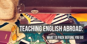 Teaching English Abroad: What to Pack before You Go