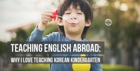 Teaching English Abroad: Why I Love Teaching Korean Kindergarten
