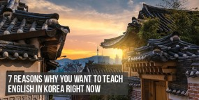 7 Reasons Why You Want to Teach English in Korea Right Now