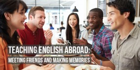 Teaching English Abroad: Meeting Friends and Making Memories
