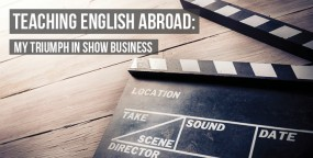 Teaching English Abroad: My Triumph in Show Business