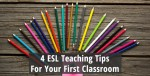 Four ESL Teaching Tips for Your First Classroom
