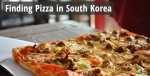 Finding Pizza in South Korea