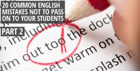 20 Common English Mistakes Not to Pass on to Your Students (Part 2)