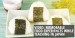 Video: Memorable Food Experiences While Teaching in Japan