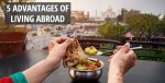 5 Advantages of Living Abroad