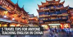 5 Travel Tips for Anyone Teaching English in China