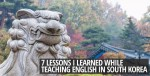 7 Lessons I Learned While Teaching English in South Korea