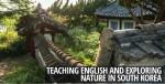 Teaching English & Exploring Nature in South Korea