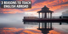 3 Reasons to Teach English Abroad