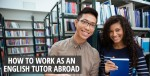 How to Work as an English Tutor Abroad