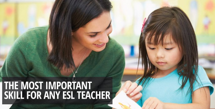 The most important skill for any ESL teacher