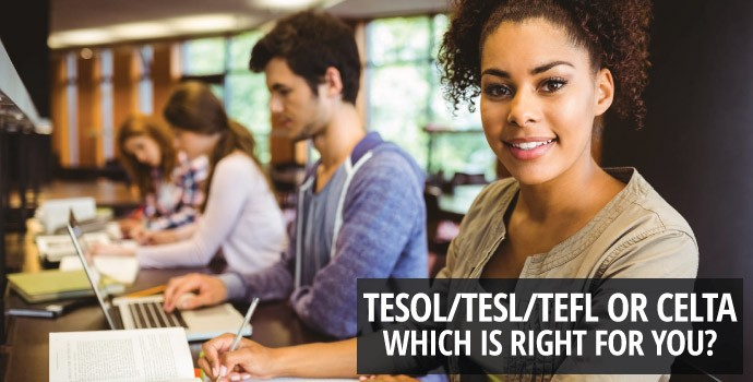 TESOL/TESL/TEFL Or CELTA? Which is right for you?