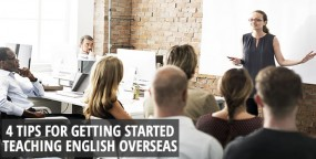 4 Tips for Getting Started Teaching English Overseas