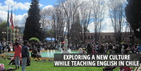 Exploring a New Culture While Teaching English in Chile