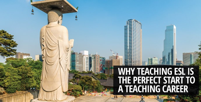 Why Teaching ESL is the Perfect Start to a Teaching Career
