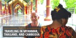 Traveling in Myanmar, Thailand, and Cambodia