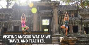 Visiting Angkor Wat As We Travel and Teach ESL