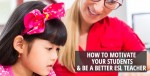 How to motivate your students and be a better ESL teacher