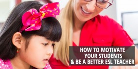 How to Motivate Your Students & Be a Better ESL Teacher
