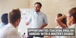 Opportunities teaching English abroad with a master's degree