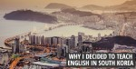 Why I decided to teach English in South Korea