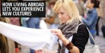 How living abroad lets you experience new cultures