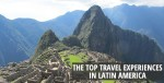 Top Travel Experiences in Latin America