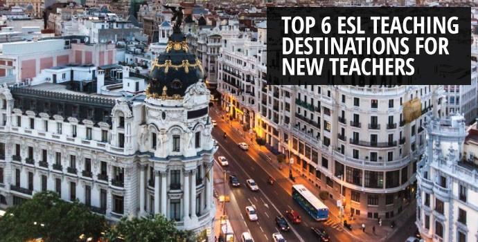 Top 6 ESL teaching destinations for new teachers