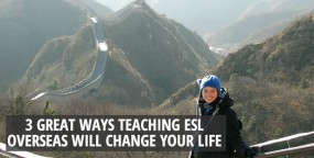 3 Ways Teaching ESL Overseas will Change Your Life
