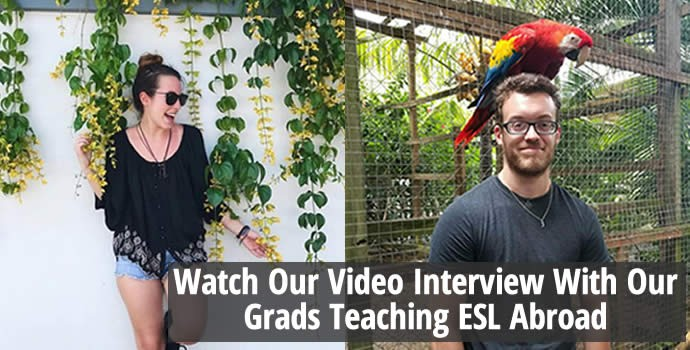 Watch our video interview with our grads teaching ESL abroad