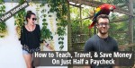 How to teach, travel, & save money on just half a paycheck