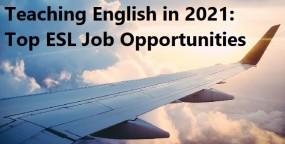 Teaching English in 2021: Top ESL Job Opportunities