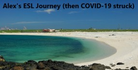 Alex's ESL Journey (then COVID-19 struck)