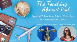 Teaching Life in Colombia — Is it Business as Usual? – The Teaching Abroad Pod (Episode 7)